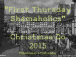 2015 First Thursday Shamaholics Christmas Do